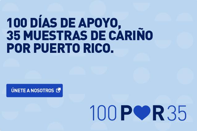 100 días de apoyo, 35 muestras de cariño por Puerto Rico. Únete a nosotros.