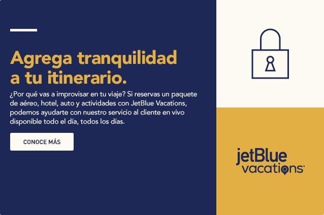 Agrega tranquilidad a tu itinerario. ¿Por qué vas a improvisar en tu viaje? Si reservas un paquete de aéreo, hotel, auto y actividades con JetBlue Vacations, te ayudaremos con el servicio al cliente 24/7 en vivo. Conoce más