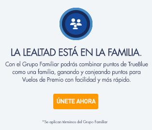 La lealtad está en la familia. Con el Grupo Familiar podrás combinar puntos de TrueBlue como una familia, ganando y canjeando puntos para Vuelos de Premio con facilidad y más rápido. Únete ahora